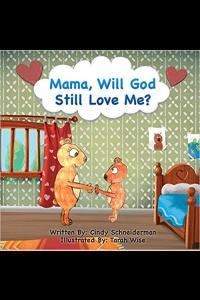Mama Will God Still Love Me?