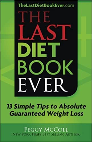 The Last Diet Book Ever: 13 Simple Tips to Absolute Guaranteed Weight Loss