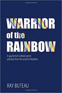 Warrior of the Rainbow: A gay former Catholic priest journeys from his secret to freedom