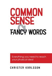 Common Sense & Fancy Words: Everything you need to reach your physical ideal