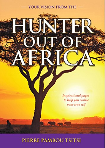 Your Vision From the Hunter Out of Africa: Inspirational pages to help you realize your true self