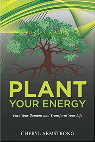 Plant Your Energy: Face Your Demons and Transform Your Life
